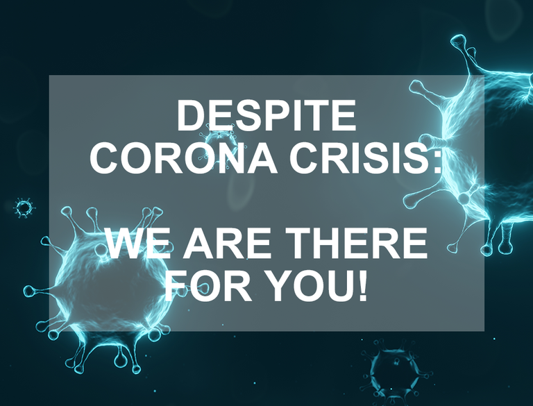 Despite Corona crisis: We are there for you!